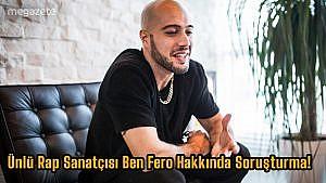 Ünlü Rap Sanatçısı Ben Fero Hakkında Soruşturma! 2020