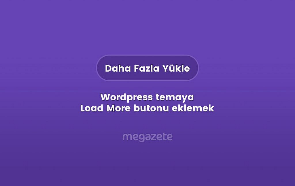 Wordpress temaya Load More butonu eklemek