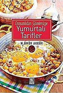 Osmanlı'dan Günümüze Yumurtalı Tarifler - Ömür Akkor