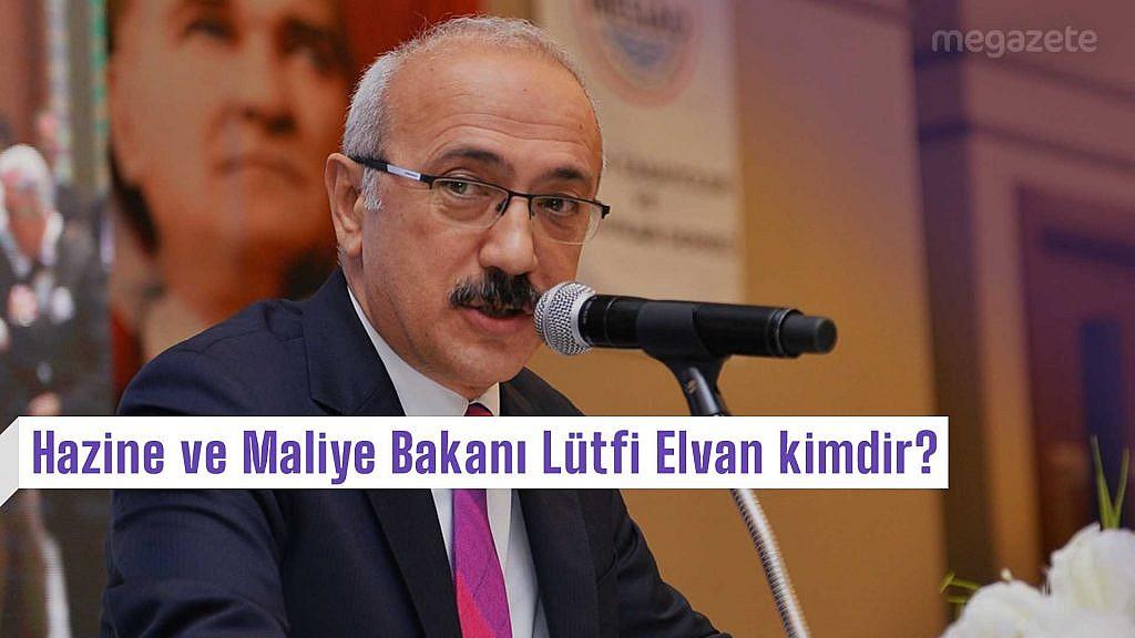 Hazine ve Maliye Bakanı Lütfi Elvan kimdir, nerelidir, kaç yaşındadır?