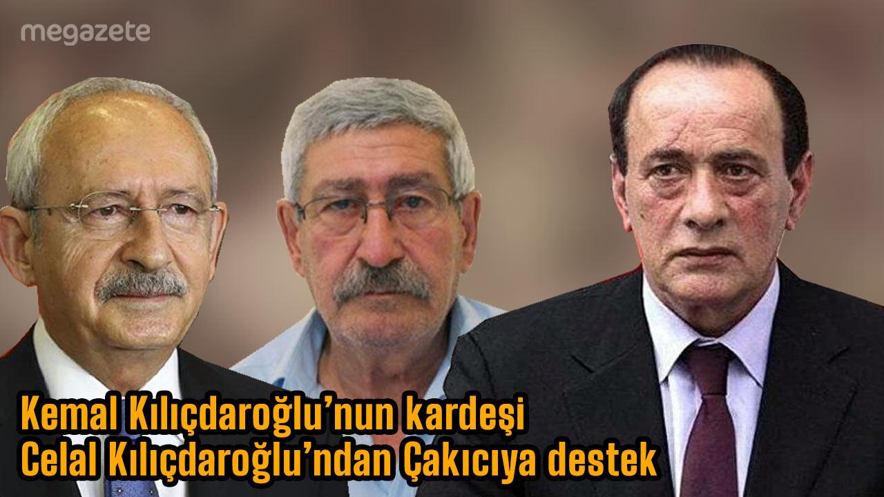 Kemal Kılıçdaroğlu'nun kardeşi Celal Kılıçdaroğlu'ndan Çakıcıya destek