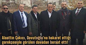 Alaattin Çakıcı, Davutoğlu'na hakaret ettiği gerekçesiyle görülen davadan beraat etti!