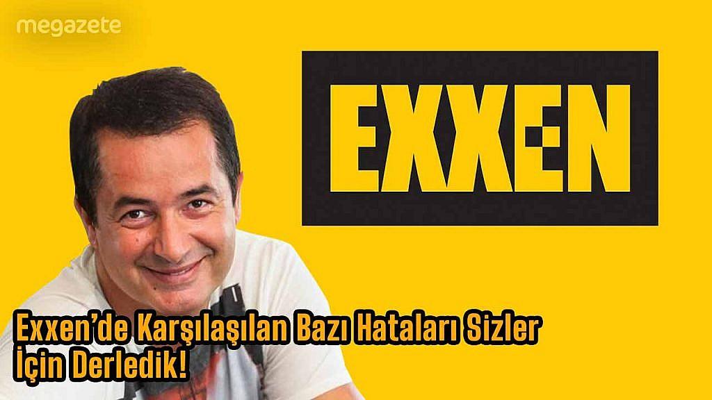 Exxen Hataları… Exxen'de Karşılaşılan Bazı Hataları Sizler İçin Derledik!