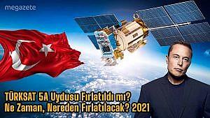 TÜRKSAT 5A Uydusu Fırlatıldı mı? Ne Zaman, Nereden Fırlatılacak? 2021