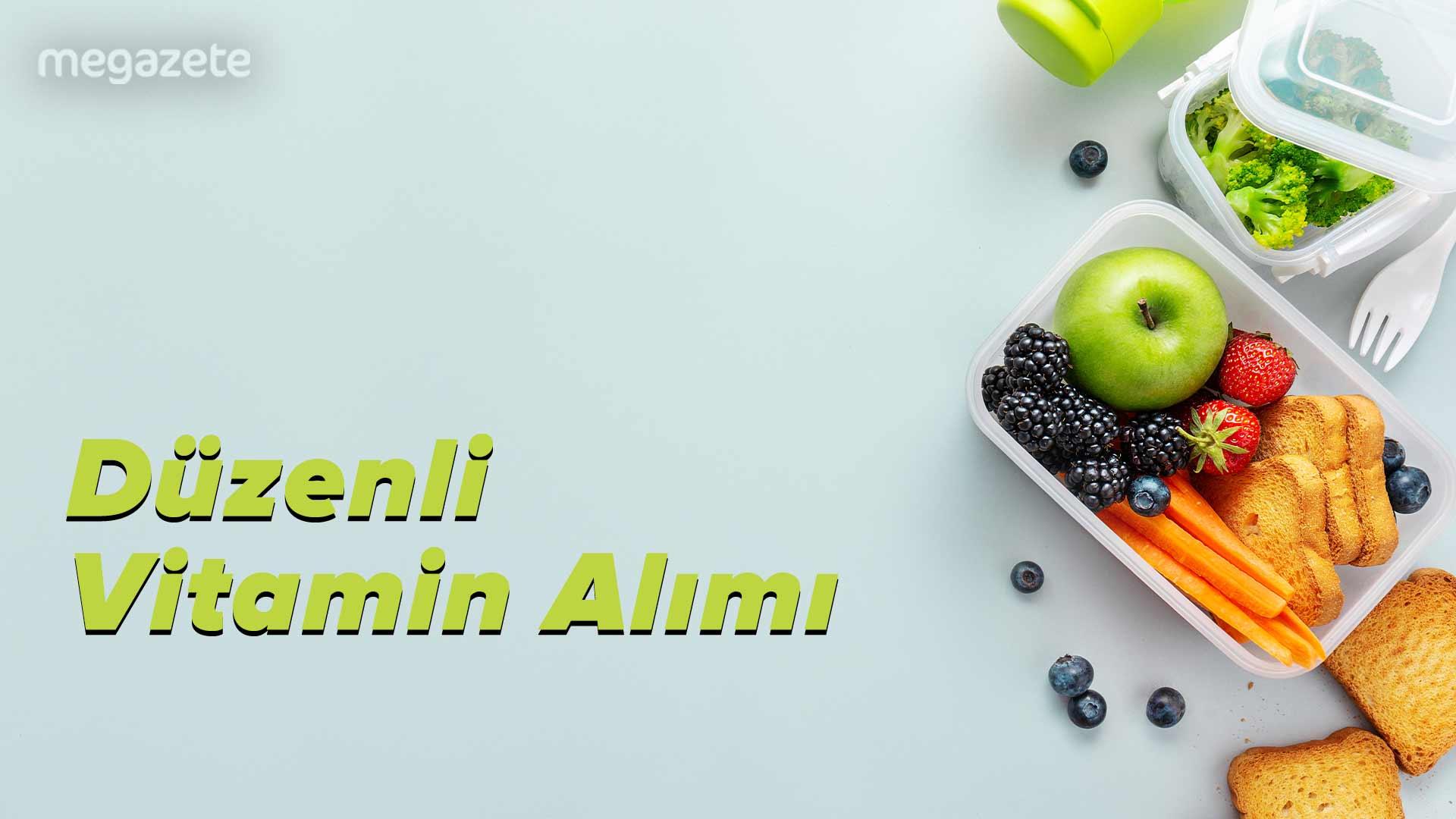 Düzenli Vitamin Alımı