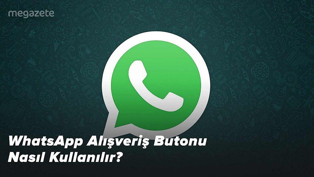 WhatsApp Alışveriş Butonu Nasıl Kullanılır?