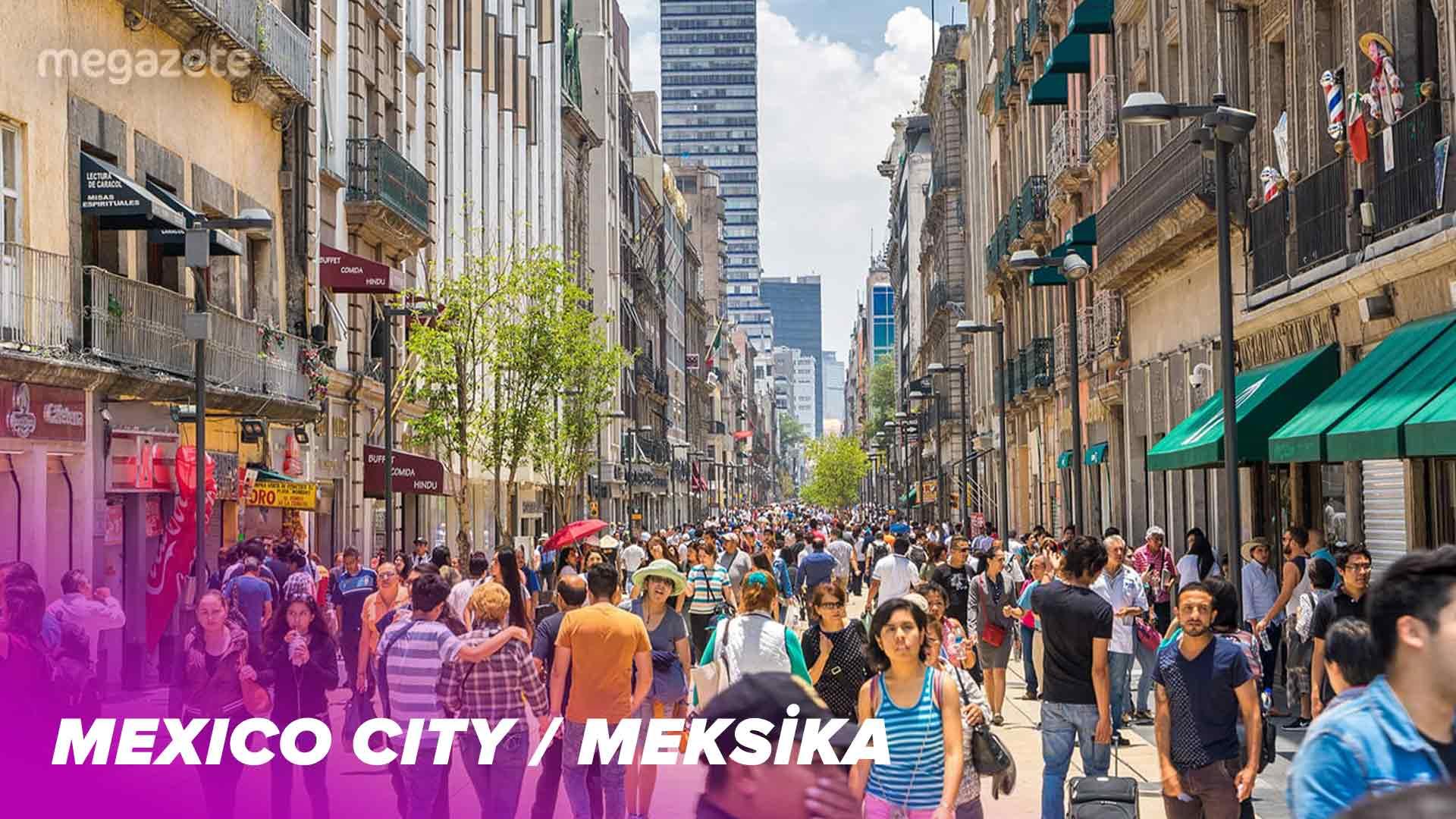 Dünyanın beşinci en kalabalık şehri Mexico City